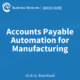 Accounts Payable Automation for Manufacturing