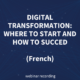 Digital transformation of your company: where to start and how to succeed?