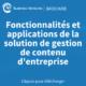 Fonctionnalités et applications de la solution de gestion de contenu d'entreprise